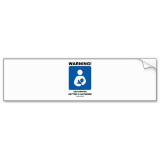 Warning Breastfeeding Can Happen Anytime Anywhere Bumper Stickers