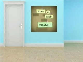 BEDROOM Home DECOR When In Doubt Change Inspirational Life Quote Peel & Stick Sticker Image Mural Vinyl Wall   Best Selling Cling Transfer Decal Color 788 Size  30 Inches X 30 Inches   22 Colors Available