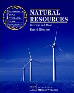 Natural Resources Their Use and Abuse (EPICS) David Elcome 9780748731879 Books