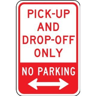 "Accuform Signs FRP145RA Engineer Grade Reflective Aluminum Parking Restriction Sign, Legend ""PICK UP AND DROP OFF ONLY NO PARKING"" with Double Arrow, 12"" Width x 18"" Length x 0.080"" Thickness, Red on White Industrial & Scienti"