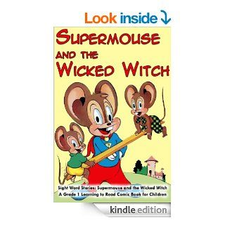 Sight Word Stories Supermouse and the Wicked Witch   A Grade 1 Learning to Read Comic Book for Children eBook Roger Logan Kindle Store
