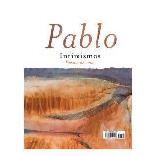 Intimacies Poems of Love Pablo Neruda, Mary Heebner 9780061492167 Books