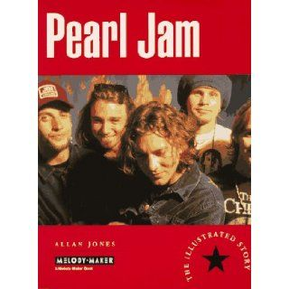 Pearl Jam   The Illustrated Story, A Melody Maker Book Allan Jones 9780793540358 Books