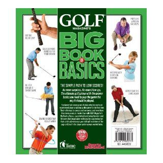 GOLF MAGAZINE'S BIG BOOK OF BASICS Your step by step guide to building a complete and reliable game from the ground up WITH THE TOP 100 TEACHERS IN AMERICA GOLF Magazine 9781618930071 Books