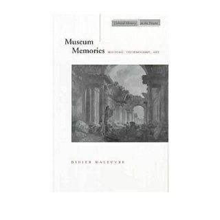 Museum Memories History, Technology, Art (Cultural Memory of the Present (Paperback)) (Paperback)   Common By (author) Didier Maleuvre Edited by Didier Maleuvre 0884303238755 Books