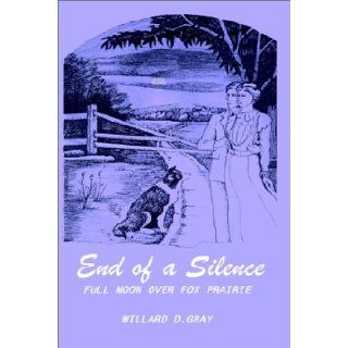 End of a Silence Full Moon over Fox Prairie Willard D. Gray 9780759610453 Books