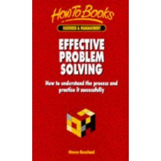 Effective Problem Solving How to Understand the Process and Practice It Successfully (How to Books (Midpoint)) Steve Kneeland 9781857033519 Books