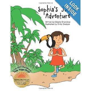 Sophia's Jungle Adventure A Fun and Educational Kids Yoga Story Giselle Shardlow, Emily Gedzyk 9781475225488 Books