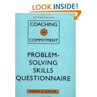 Coaching for Commitment, Problem Solving Skills Questionnaire Interpersonal Strategies for Obtaining Superior Performance from Individuals and Teams (9780787946166) Dennis C. Kinlaw Books