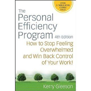 "The Personal Efficiency Program How to Stop Feeling Overwhelmed and Win Back Control of Your Work�� [PERSONAL EFFICIENCY PROGRAM 4E] [Paperback] Kerry""(Author) Gleeson Books"