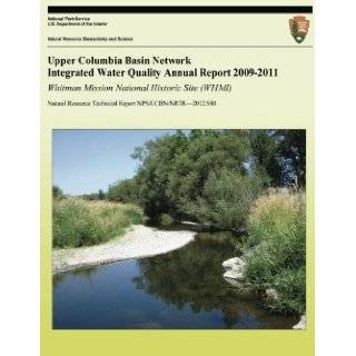 Upper Columbia Basin Network Integrated Water Quality Annual Report 2009 2011 Whitman Mission National Historic Site (WHMI) Natural Resource Technical Report NPS/UCBN/NRTR?2012/580 Eric Starkey 9781492750741 Books