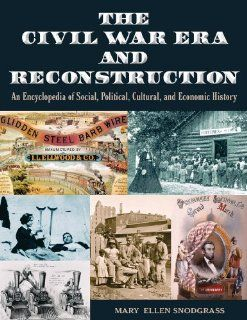 The Civil War Era and Reconstruction An Encyclopedia of Social, Political, Cultural and Economic History Mary Ellen Snodgrass 9780765682574 Books