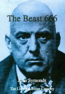 The Beast 666 The Life of Aleister Crowley John Symonds 9781899828210 Books