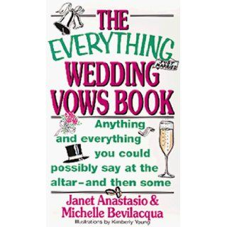 The Everything Wedding Vows Book Janet Anastasio, Michelle Bevilacqua, Kimberly Young 9781558503649 Books