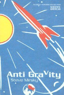 Anti Gravity Allegedly Humorous Writing from Scientific American Steve Mirsky Books