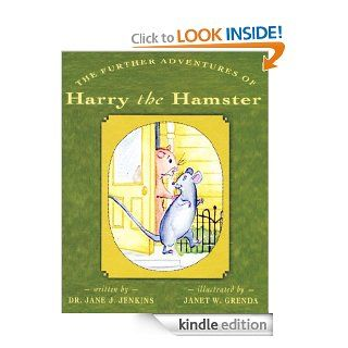The Further Adventures of Harry the Hamster (The Adventures of Harry the Hamster)   Kindle edition by Dr. Jane J. Jenkins, Janet W. Grenda. Children Kindle eBooks @ .