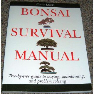 Bonsai Survival Manual Tree by Tree Guide to Buying, Maintaining, and Problem Solving Colin Lewis, Jack Douthitt 9780882668536 Books