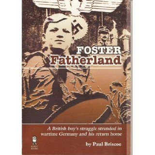 Foster Fatherland A British Boy's Struggle Stranded in Wartime Germany and His Return Home (Once Upon a Wartime) Paul Briscoe 9781903172223 Books