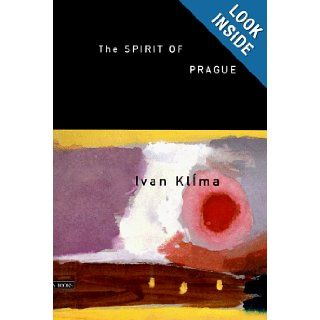The Spirit of Prague and Other Essays Ivan Klima, Paul Wilson 9780964561120 Books