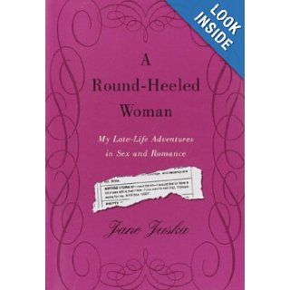 A Round Heeled Woman  My Late Life Adventures in Sex and Romance JANE JUSKA Books