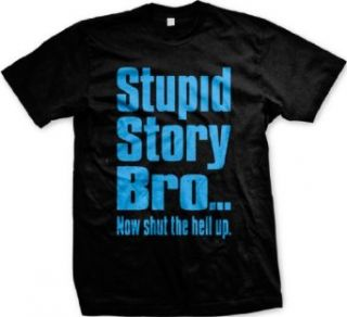 Stupid Story BroNow Shut The Hell Up Mens T shirt, Big and Bold Funny Trendy Sayings Men's Tee Shirt Novelty T Shirts Clothing