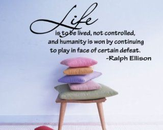 Life Is to Be Lived, Not Controlled, and Humanity Is Won By Continuing to Play in Face of Certain Defeat   Ralph Ellison Religious Inspirational Vinyl Wall Decal Sticker Mural Quotes Words I008 If Its to Be Its up to Me Religious Inspirational Vinyl Wall D