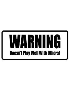 "8"" printed Warning. Doesn't play well with others funny saying bumper sticker decal for any smooth surface such as windows bumpers laptops or any smooth surface."