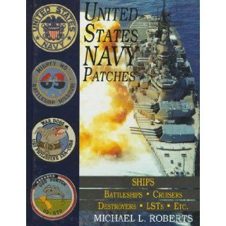 United States Navy Patches Series Volume V SHIPS Battleships/Cruisers/Destroyers/LSTs/Etc. (Schiffer Military/Aviation History) (v. 5) Michael L. Roberts, A new multi volume series covering United States Naval patches from World War II to the present e