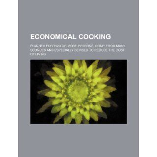 Economical cooking; planned for two or more persons, comp. from many sources and especially devised to reduce the cost of living Books Group 9781236252081 Books