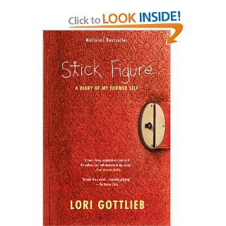 Stick Figure A Diary of My Former Self Lori Gottlieb 9781439148907 Books
