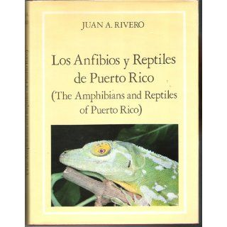 Los Anfibios y Reptiles de Puerto Rico / The Amphibians and Reptiles of Puerto Rico (Spanish and English Edition) Juan A. Rivero 9780847723171 Books
