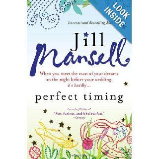 Perfect Timing When you meet the man of your dreams on the night before your wedding, it's hardly Jill Mansell Books