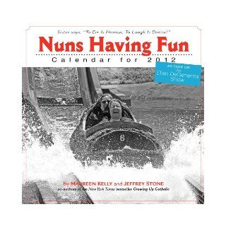 Nuns Having Fun 2012 Calendar (Wall Calendar) Maureen Kelly, Jeffrey Stone Books