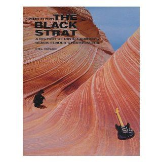 The black strat  a history of David Gilmour's black Fender Stratocaster Phil (1951 ) Taylor Books