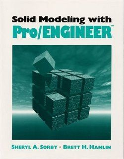 Solid Modeling with Pro/ENGINEER(TM) Sheryl A. Sorby, Brett H. Hamlin 9780134901787 Books