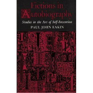 Fictions in Autobiography Studies in the Art of Self Invention Paul John Eakin 9780691014456 Books