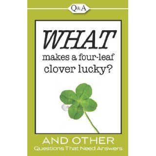 Q&A What Makes a Four Leaf Clover Lucky? Editors of Publications International Ltd. 9781605533803 Books