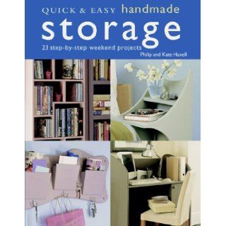 Quick & Easy Handmade Storage 23 Step By Step Weekend Projects (Quick & Easy (Cico Books)) Philip Haxell, Kate Haxell Books