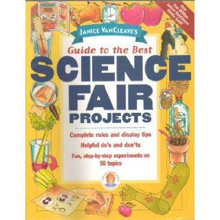 Guide to the Best Science Fair Projects   Complete Rules and Display Tips, Helpful Do's and Don'ts, Fun Step By Step Experiments on 50 Topice   Children/Science   Paperback   1997 Edition (50 Science Fair Projects Ideas in Astronomy, Biology, Earth