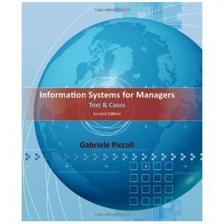 Information Systems for Managers Text and Cases 2nd (second) Edition by Piccoli, Gabe published by Wiley (2012) Books