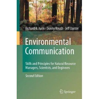 By Richard R. Jurin, Donny Roush, K. Jeffrey Danter Environmental Communication. Second Edition Skills and Principles for Natural Resource Managers, Scientists, and Engineers. Second (2nd) Edition  Author  Books