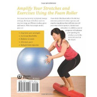 Foam Roller Workbook Illustrated Step by Step Guide to Stretching, Strengthening and Rehabilitative Techniques Karl Knopf 9781569759257 Books