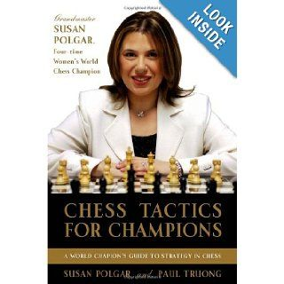 Chess Tactics for Champions A step by step guide to using tactics and combinations the Polgar way Susan Polgar, Paul Truong 9780812936711 Books