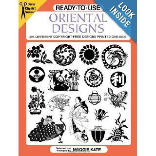 Ready to Use Oriental Designs 495 Different Copyright Free Designs Printed One Side (Dover Clip Art Ready to Use) Maggie Kate 9780486402765 Books