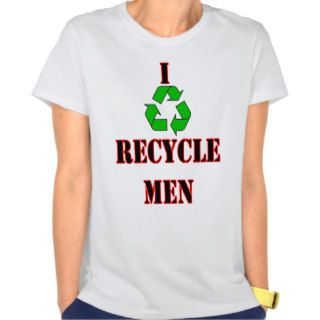 I recycle men. funny humor laugh joke text t shirt