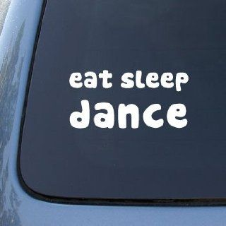 EAT SLEEP DANCE   Car, Truck, Notebook, Vinyl Decal Sticker #2001  Vinyl Color White Automotive