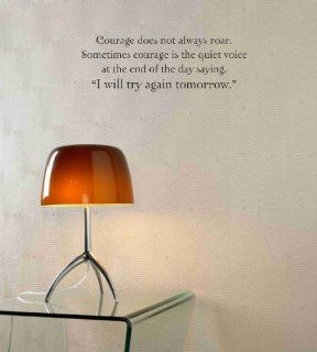 "Courage does not always roar. Sometimes courage is the quite voice at the end of the day saying ""I will try again tomorrow."" Vinyl wall art Inspirational quotes and saying home decor decal sticker"