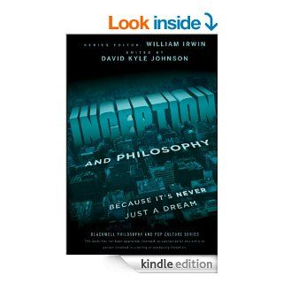 Inception and Philosophy Because It's Never Just a Dream (The Blackwell Philosophy and Pop Culture Series) eBook David Kyle Johnson Kindle Store