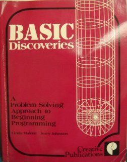 Basic Discoveries A Problem Solving Approach to Beginning Programming Linda Malone, Jerry Johnson, Lyn Savage 9780884881742 Books