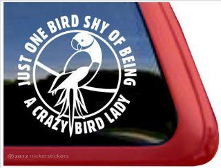 Just One Bird Shy Of Being A Crazy Bird Lady   Indian Ringneck Parrot Bird Vinyl Window Decal Automotive